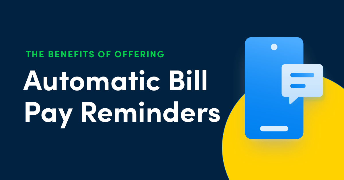 Help Your Customers Stay on Top of Their Bills with Automatic Bill Pay Reminders