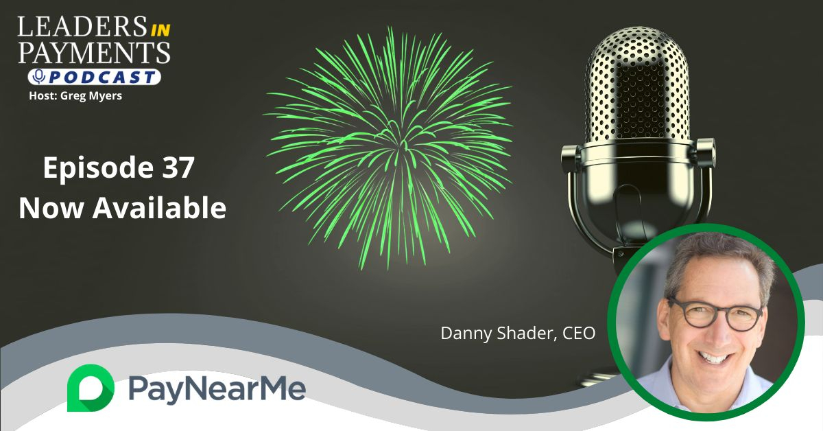 Leaders in Payments Podcast with PayNearMe CEO Danny Shader (Recording & Transcript)