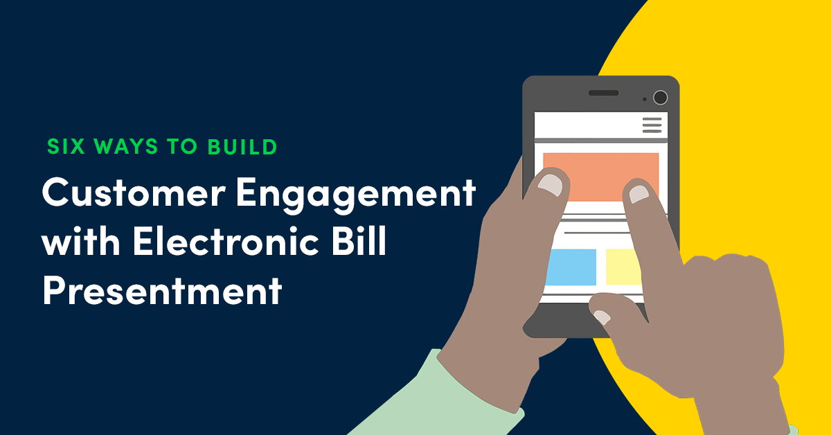 Six Ways to Build Engagement with Your Electronic Bill Presentment Solution