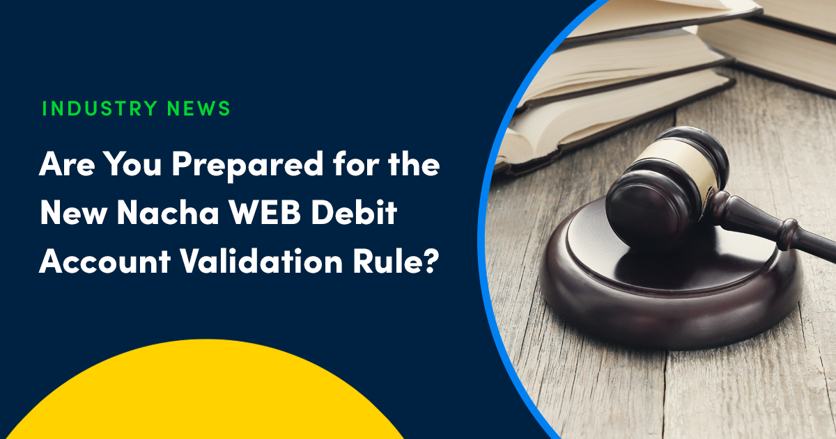 Are You Prepared for the New Nacha WEB Debit Account Validation Rule?